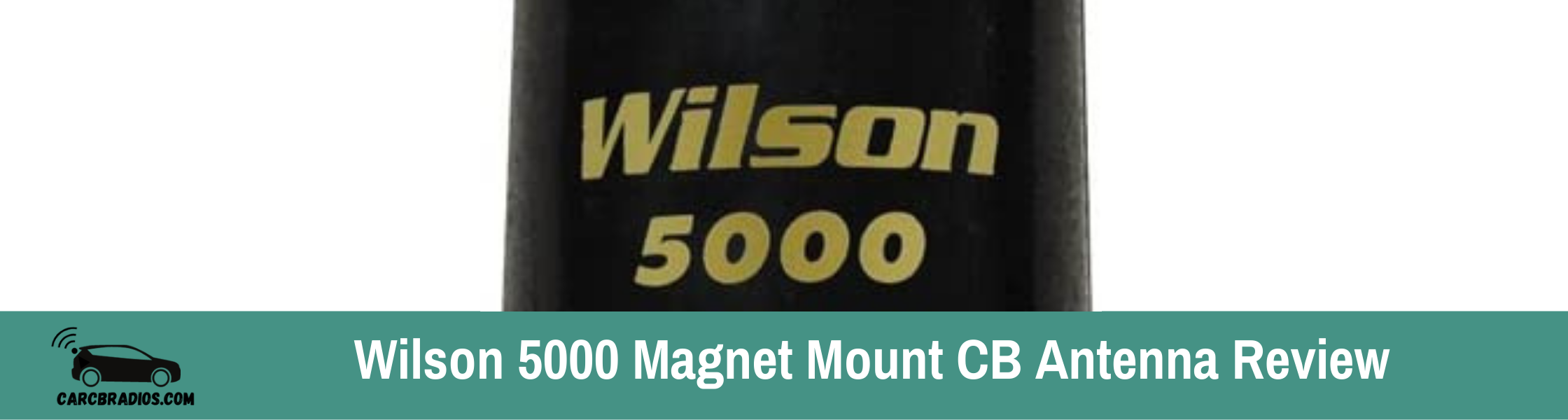 Wilson 5000 Magnet Mount CB Antenna Review: As the top-performing base-loaded CB antenna for truckers, it uses a basic design as that of the Wilson Trucker 5000.